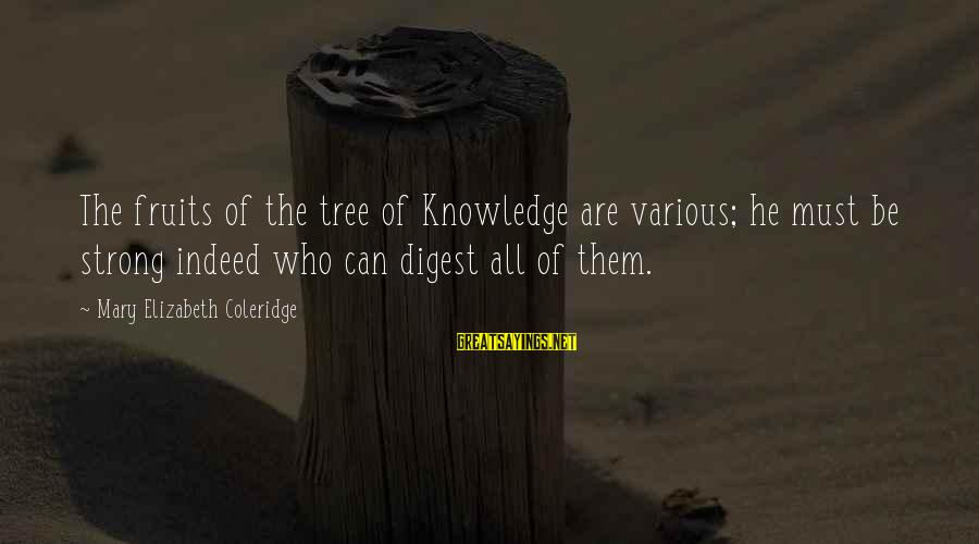 Tree Knowledge Sayings By Mary Elizabeth Coleridge: The fruits of the tree of Knowledge are various; he must be strong indeed who