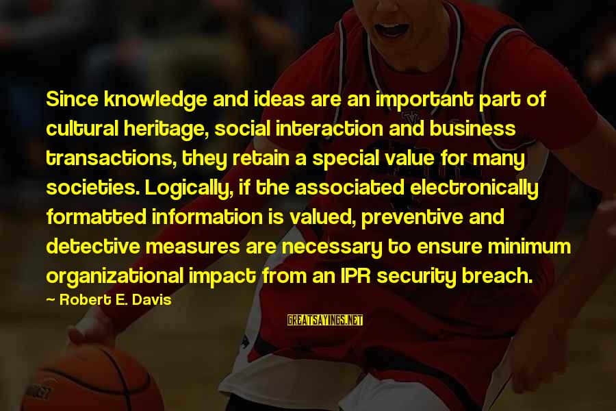 Tree Knowledge Sayings By Robert E. Davis: Since knowledge and ideas are an important part of cultural heritage, social interaction and business