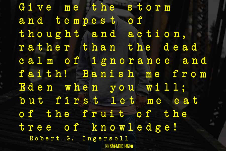 Tree Knowledge Sayings By Robert G. Ingersoll: Give me the storm and tempest of thought and action, rather than the dead calm