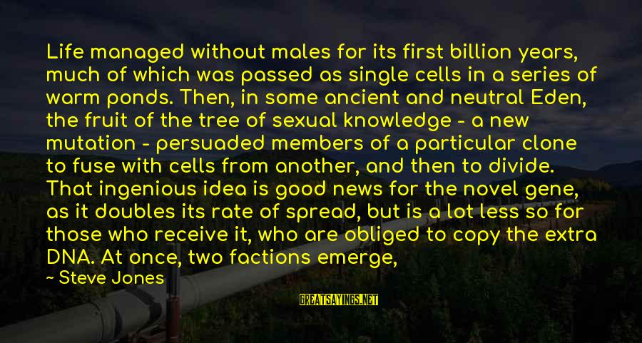Tree Knowledge Sayings By Steve Jones: Life managed without males for its first billion years, much of which was passed as