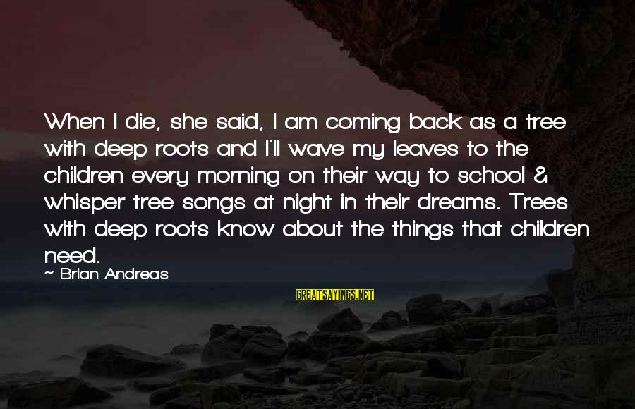 Tree Leaves Sayings By Brian Andreas: When I die, she said, I am coming back as a tree with deep roots