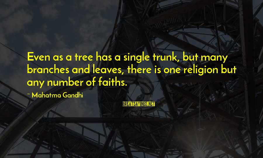 Tree Leaves Sayings By Mahatma Gandhi: Even as a tree has a single trunk, but many branches and leaves, there is