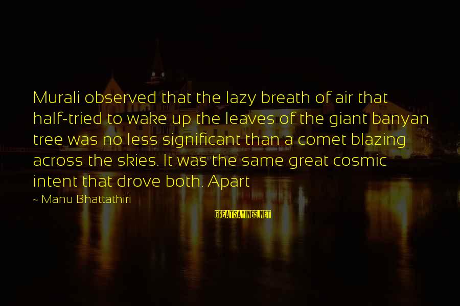 Tree Leaves Sayings By Manu Bhattathiri: Murali observed that the lazy breath of air that half-tried to wake up the leaves