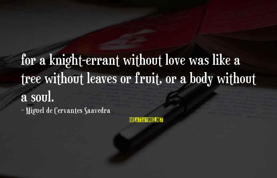 Tree Leaves Sayings By Miguel De Cervantes Saavedra: for a knight-errant without love was like a tree without leaves or fruit, or a