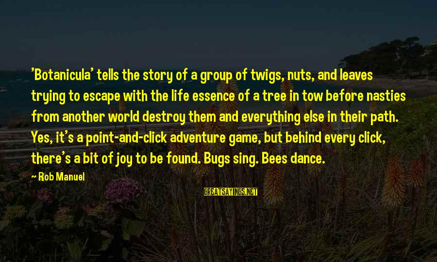 Tree Leaves Sayings By Rob Manuel: 'Botanicula' tells the story of a group of twigs, nuts, and leaves trying to escape