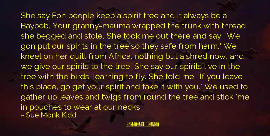 Tree Leaves Sayings By Sue Monk Kidd: She say Fon people keep a spirit tree and it always be a Baybob. Your