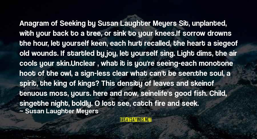 Tree Leaves Sayings By Susan Laughter Meyers: Anagram of Seeking by Susan Laughter Meyers Sit, unplanted, with your back to a tree,