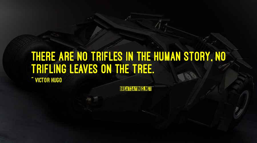 Tree Leaves Sayings By Victor Hugo: There are no trifles in the human story, no trifling leaves on the tree.
