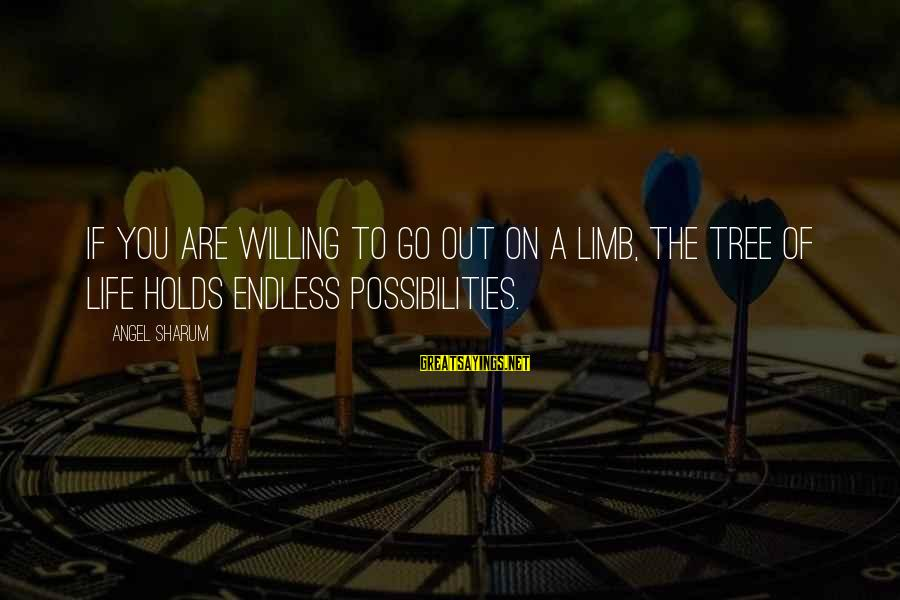 Tree Of Life Inspirational Sayings By Angel Sharum: If you are willing to go out on a limb, the tree of life holds