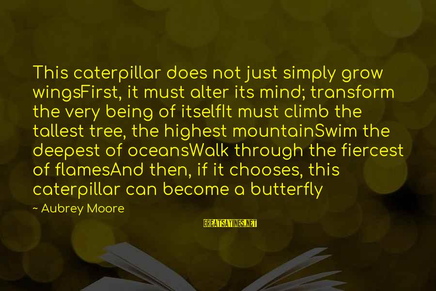 Tree Of Life Inspirational Sayings By Aubrey Moore: This caterpillar does not just simply grow wingsFirst, it must alter its mind; transform the