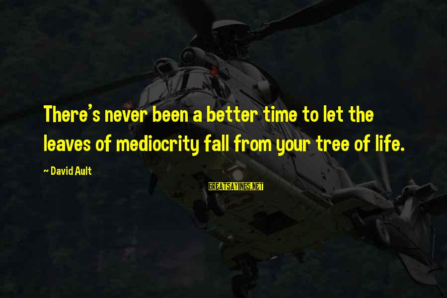 Tree Of Life Inspirational Sayings By David Ault: There's never been a better time to let the leaves of mediocrity fall from your