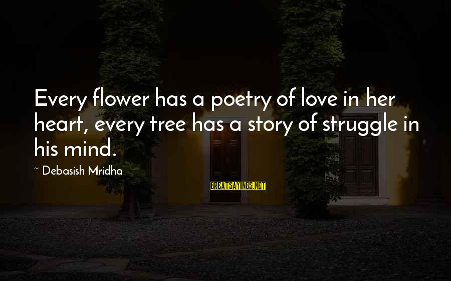 Tree Of Life Inspirational Sayings By Debasish Mridha: Every flower has a poetry of love in her heart, every tree has a story