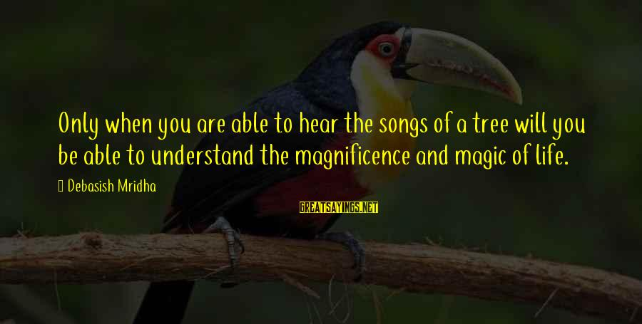 Tree Of Life Inspirational Sayings By Debasish Mridha: Only when you are able to hear the songs of a tree will you be