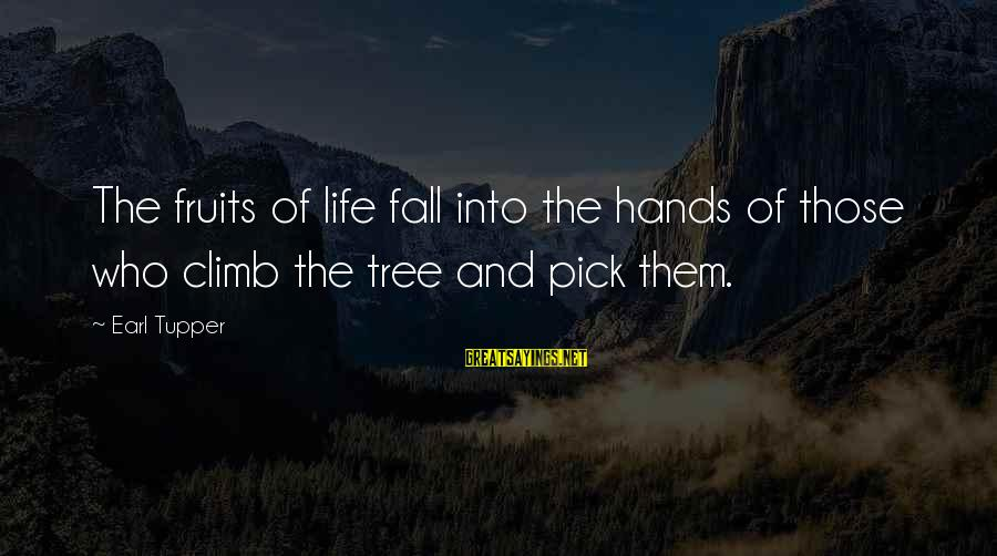 Tree Of Life Inspirational Sayings By Earl Tupper: The fruits of life fall into the hands of those who climb the tree and