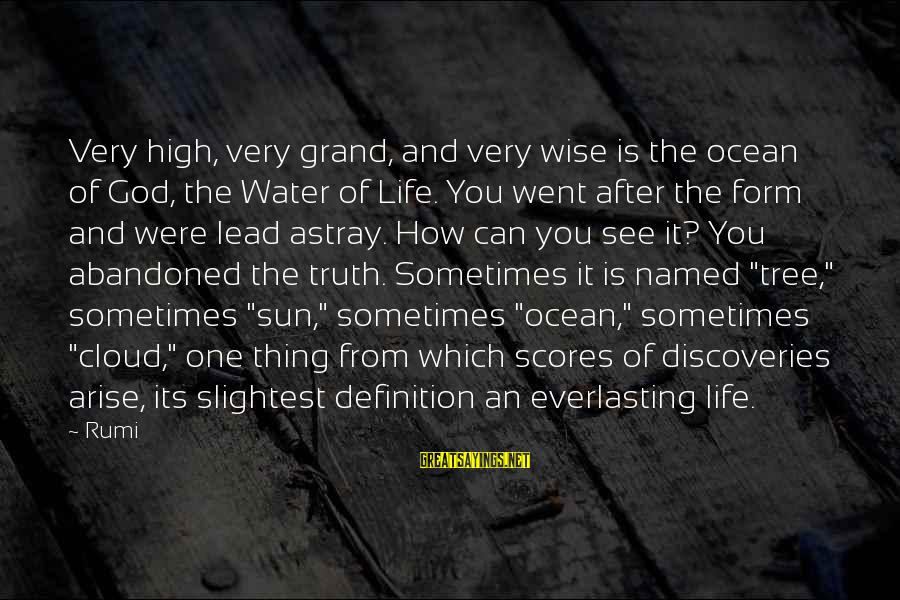 Tree Of Life Inspirational Sayings By Rumi: Very high, very grand, and very wise is the ocean of God, the Water of