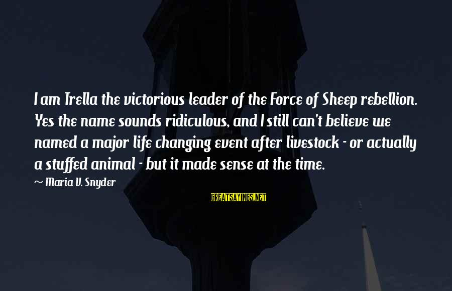 Trella Sayings By Maria V. Snyder: I am Trella the victorious leader of the Force of Sheep rebellion. Yes the name