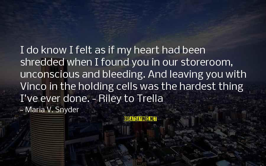Trella Sayings By Maria V. Snyder: I do know I felt as if my heart had been shredded when I found