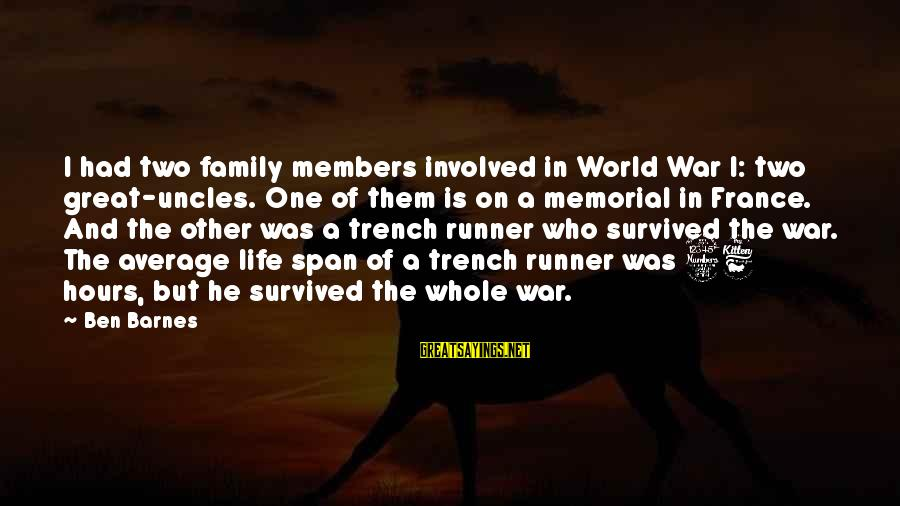 Trench Life Sayings By Ben Barnes: I had two family members involved in World War I: two great-uncles. One of them