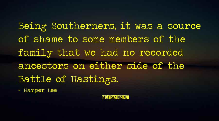 Trench Life Sayings By Harper Lee: Being Southerners, it was a source of shame to some members of the family that