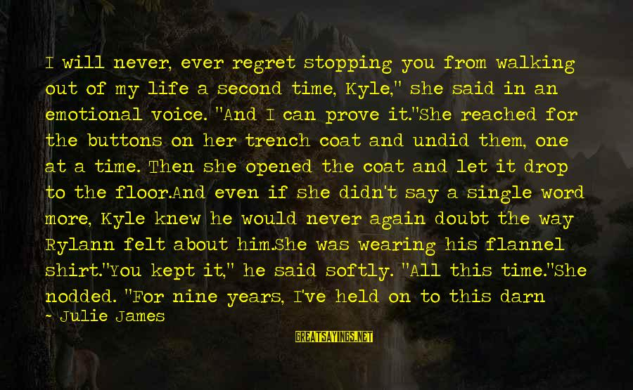 Trench Life Sayings By Julie James: I will never, ever regret stopping you from walking out of my life a second