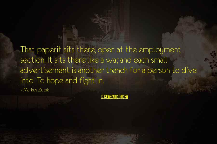 Trench Life Sayings By Markus Zusak: That paperit sits there, open at the employment section. It sits there like a war,