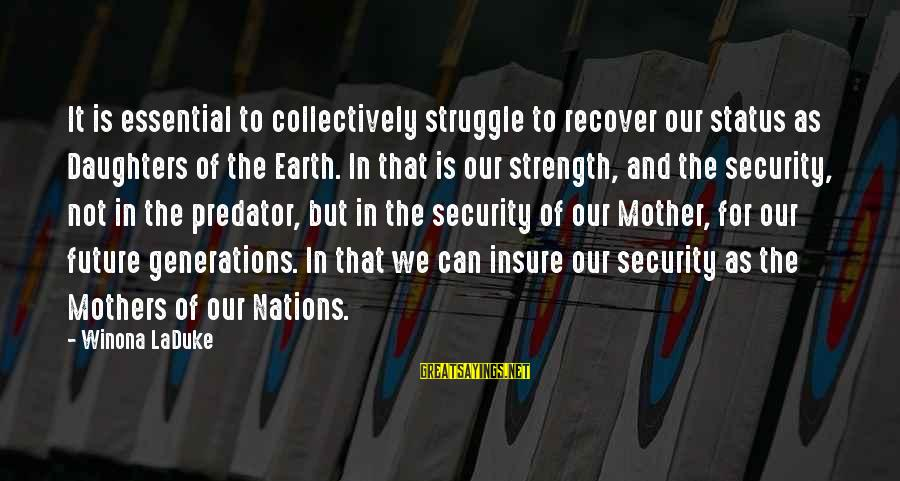 Trench Life Sayings By Winona LaDuke: It is essential to collectively struggle to recover our status as Daughters of the Earth.