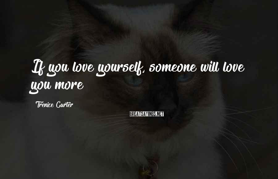 Trenice Carter Sayings: If you love yourself, someone will love you more