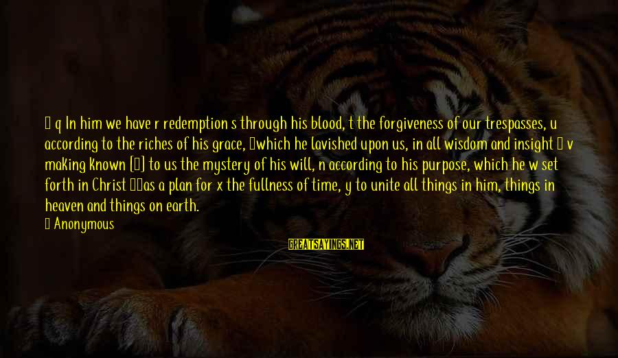 Trespasses Sayings By Anonymous: 7 q In him we have r redemption s through his blood, t the forgiveness