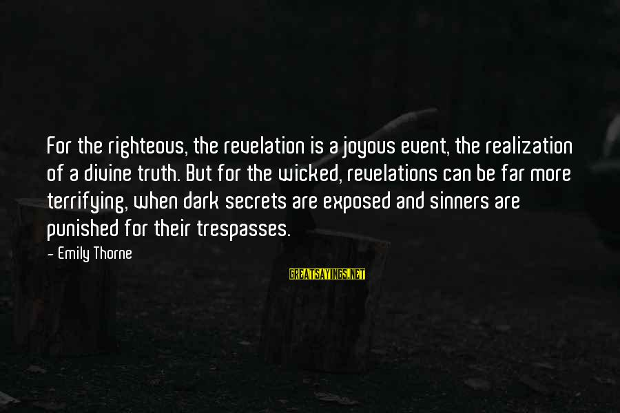 Trespasses Sayings By Emily Thorne: For the righteous, the revelation is a joyous event, the realization of a divine truth.