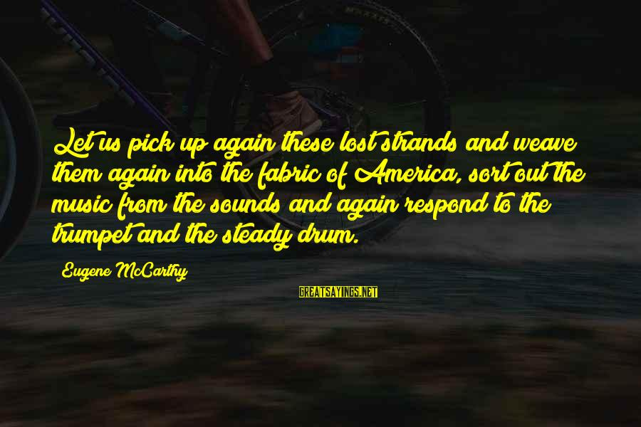 Trey Songz Slow Motion Sayings By Eugene McCarthy: Let us pick up again these lost strands and weave them again into the fabric