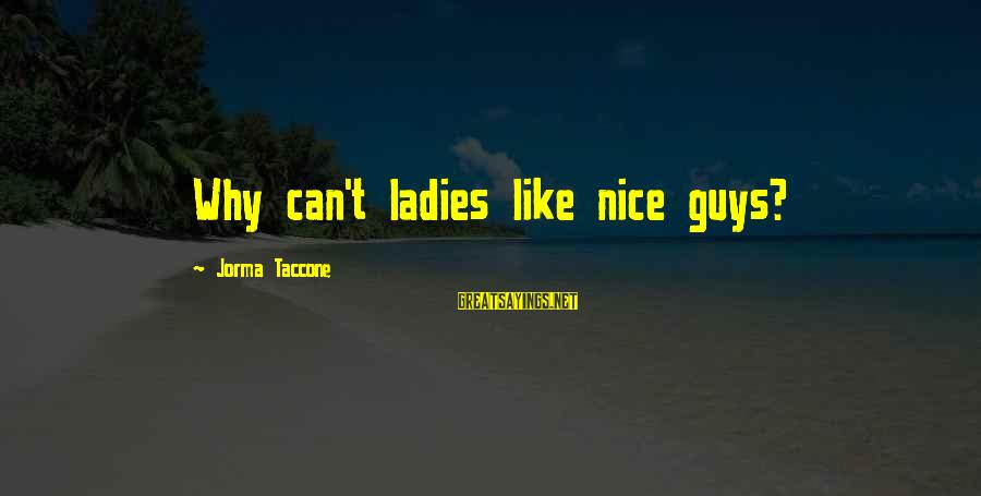 Trey Songz Slow Motion Sayings By Jorma Taccone: Why can't ladies like nice guys?