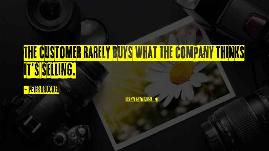 Trey Songz Slow Motion Sayings By Peter Drucker: The customer rarely buys what the company thinks it's selling.