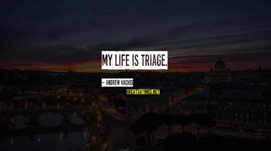 Triage Best Sayings By Andrew Vachss: My life is triage.