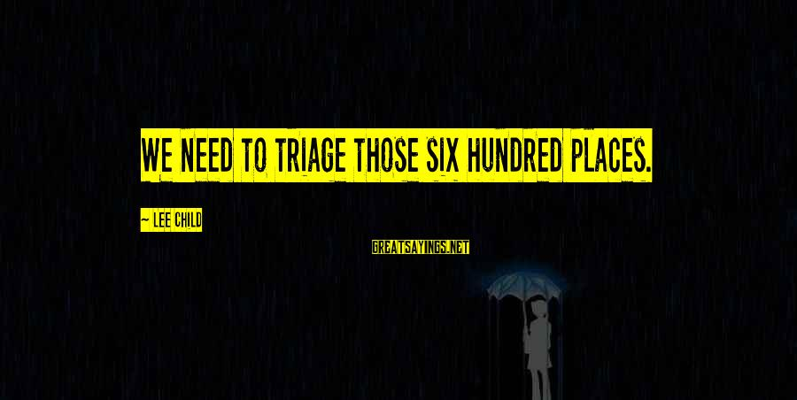 Triage Best Sayings By Lee Child: We need to triage those six hundred places.