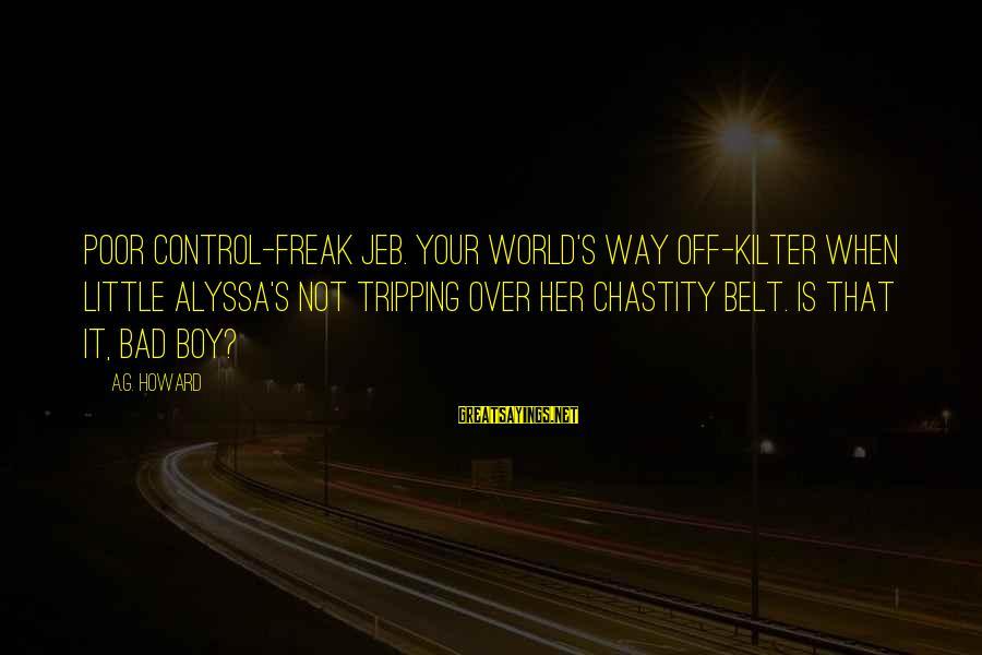 Tripping Over You Sayings By A.G. Howard: Poor control-freak Jeb. Your world's way off-kilter when little Alyssa's not tripping over her chastity