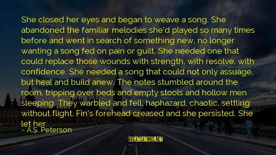Tripping Over You Sayings By A.S. Peterson: She closed her eyes and began to weave a song. She abandoned the familiar melodies