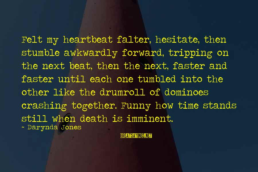 Tripping Over You Sayings By Darynda Jones: Felt my heartbeat falter, hesitate, then stumble awkwardly forward, tripping on the next beat, then