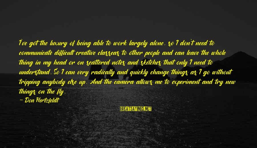 Tripping Over You Sayings By Don Hertzfeldt: I've got the luxury of being able to work largely alone, so I don't need