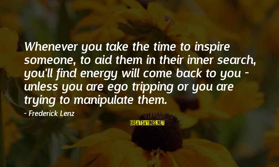 Tripping Over You Sayings By Frederick Lenz: Whenever you take the time to inspire someone, to aid them in their inner search,