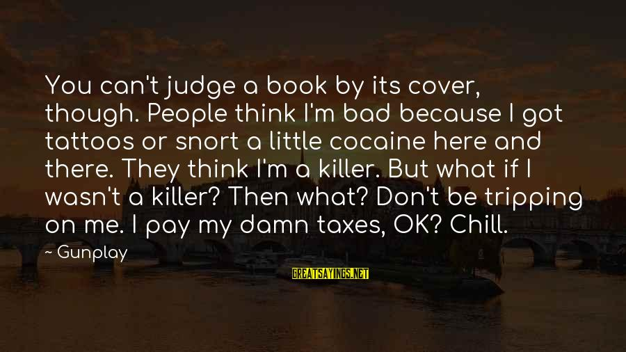 Tripping Over You Sayings By Gunplay: You can't judge a book by its cover, though. People think I'm bad because I