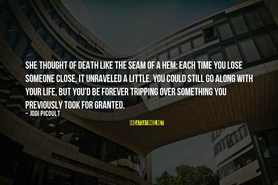 Tripping Over You Sayings By Jodi Picoult: She thought of death like the seam of a hem: each time you lose someone