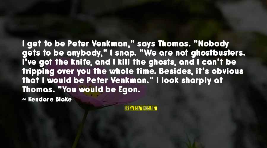 """Tripping Over You Sayings By Kendare Blake: I get to be Peter Venkman,"""" says Thomas. """"Nobody gets to be anybody,"""" I snap."""