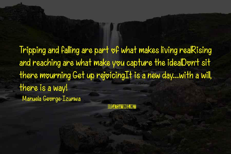 Tripping Over You Sayings By Manuela George-Izunwa: Tripping and falling are part of what makes living realRising and reaching are what make