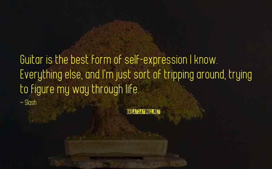 Tripping Over You Sayings By Slash: Guitar is the best form of self-expression I know. Everything else, and I'm just sort