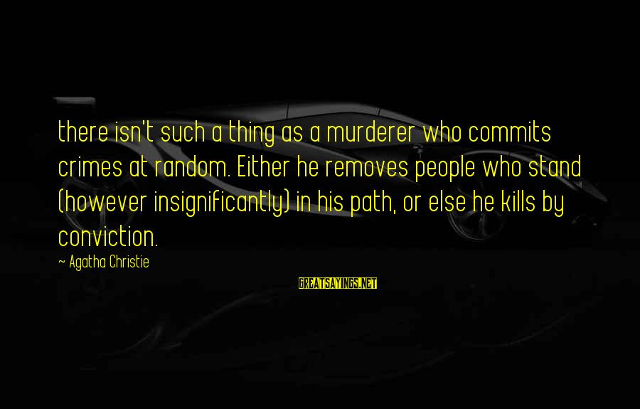 Trolling Movie Sayings By Agatha Christie: there isn't such a thing as a murderer who commits crimes at random. Either he