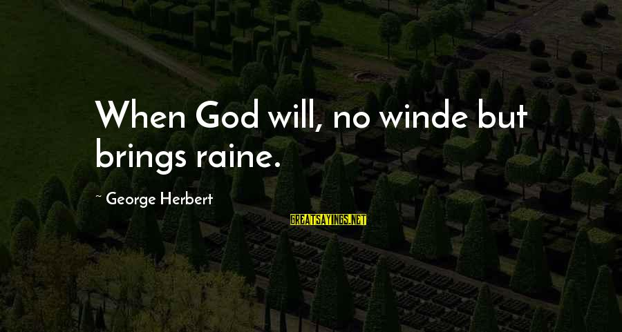 Trolling Movie Sayings By George Herbert: When God will, no winde but brings raine.