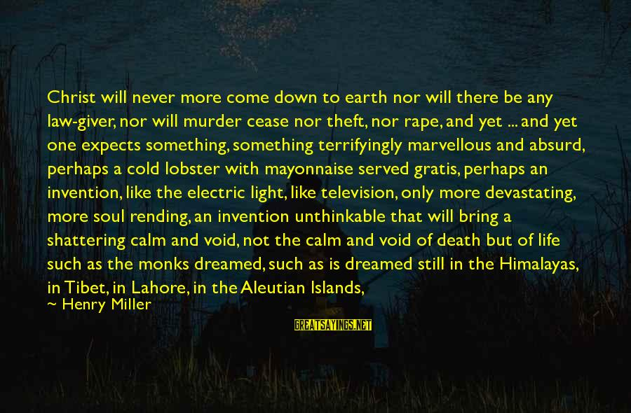 Trolling Movie Sayings By Henry Miller: Christ will never more come down to earth nor will there be any law-giver, nor