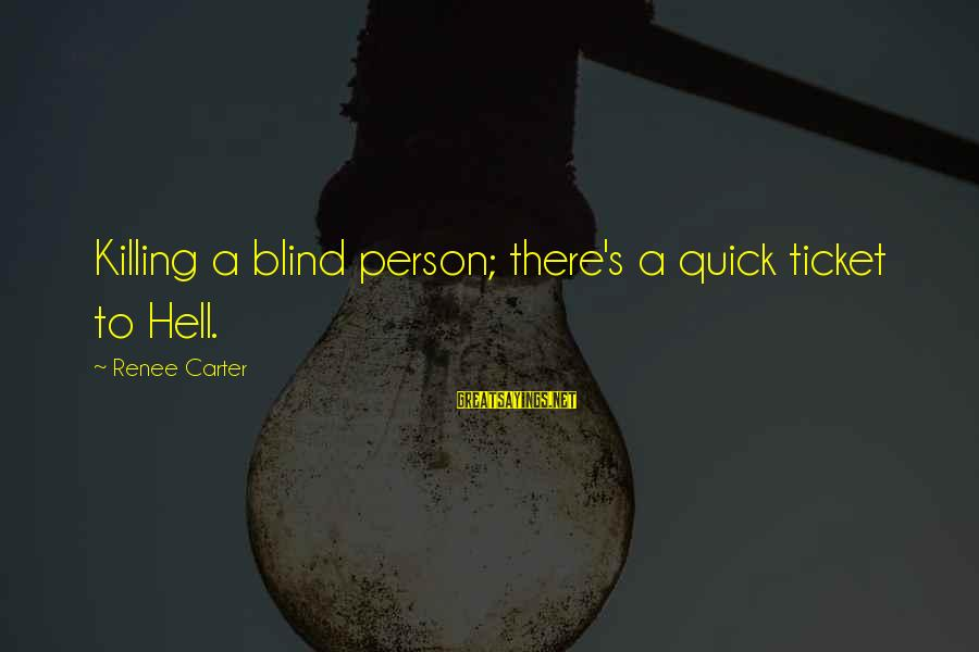 Trote Sayings By Renee Carter: Killing a blind person; there's a quick ticket to Hell.