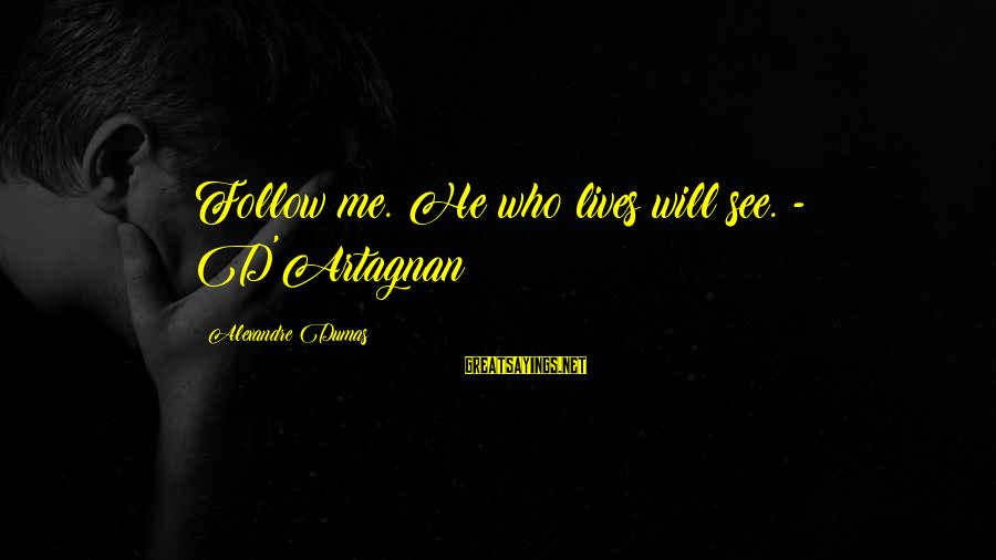 Troublesome Trucks Sayings By Alexandre Dumas: Follow me. He who lives will see. - D'Artagnan