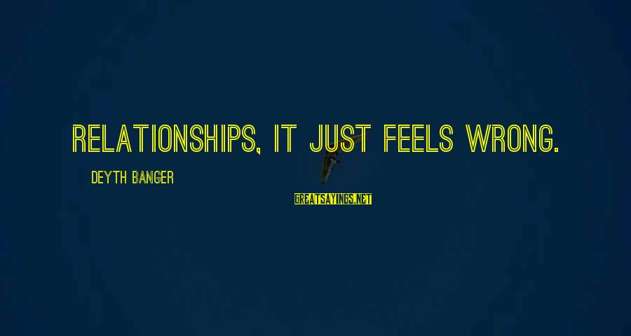 Troublesome Trucks Sayings By Deyth Banger: Relationships, it just feels wrong.